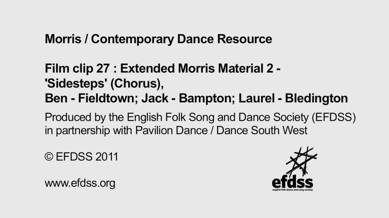 Film 27: 'Sidesteps' - Chorus: Ben - Fieldtown; Jack - Bampton; Laurel - Bledington