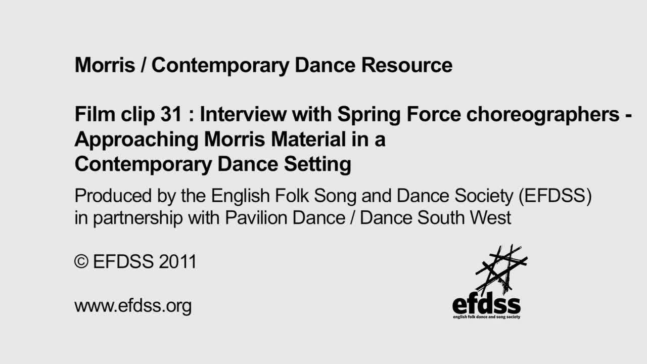 Film 31: Interviews with Spring Force choreographers - Approaching Morris Material in a Contemporary Dance Setting
